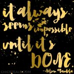 Inspire: It Always Seems Impossible Until It's Done Quote