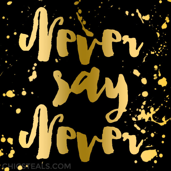 Never Say Never gold typography quote