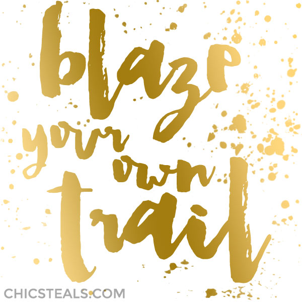 Blaze Your Own Trail gold typography inspirational quote