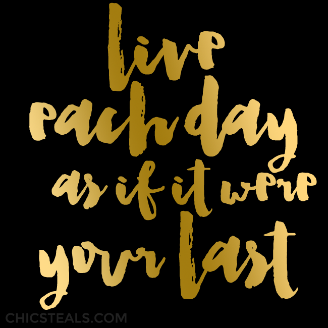 Live each day as if it were your last gold typography