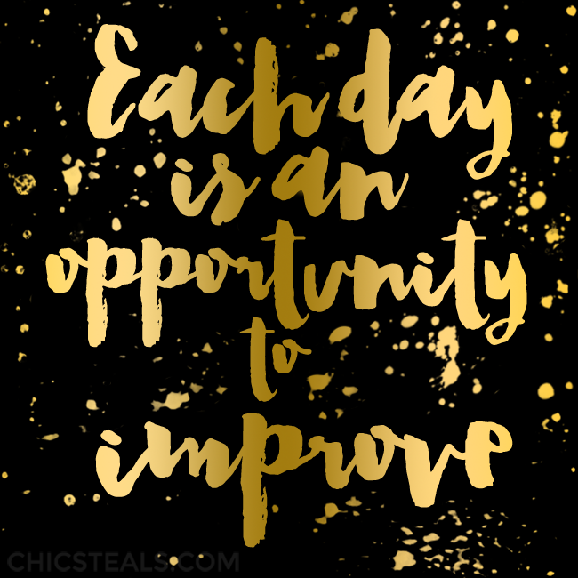 Each day is an opportunity to improve gold typography quote