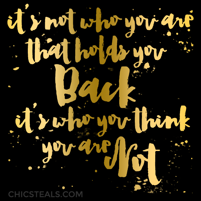 It's not who you are that holds you back gold typography quote by Chic Steals
