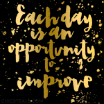 Inspiration: Each Day is an Opportunity to Improve